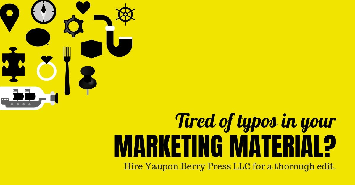 Image Text: Tired of typos in your marketing material? Hire Yaupon Berry Press for a thorough edit.